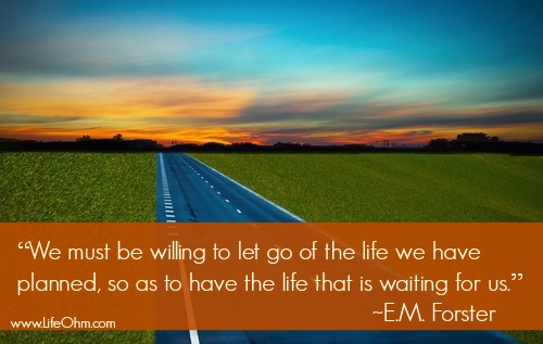 """We must be willing to let go of the life we have planned, so as to have the life that is waiting for us."" ~E.M. Foster #Quote"