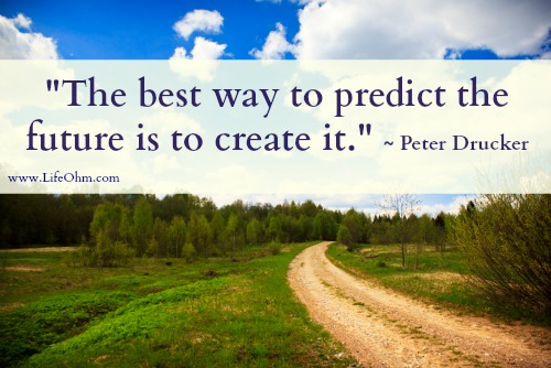 """The Best Way to Predict the Future is to Create It."" ~Peter Drucker Quote"