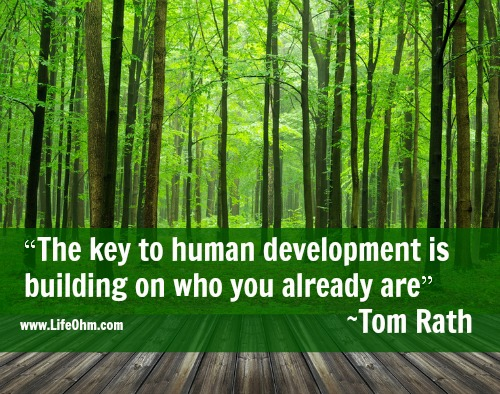 """The key to human development is building on who you already are."" ~Tom Rath #Quote"