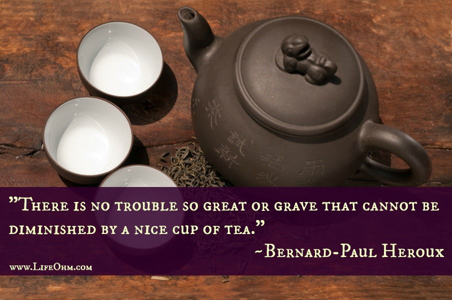 There is no trouble so great or grave that cannot be much diminished by a nice cup of tea. ~Bernard-Paul Heroux