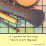 25 Ways You Are Poisoning Yourself Before Breakfast
