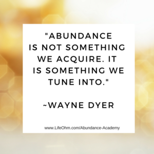 Abundance is not something we acquire, it is something we tune into. ~ Wayne Dyer Quote