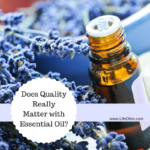Why Quality Matters with Essential Oils